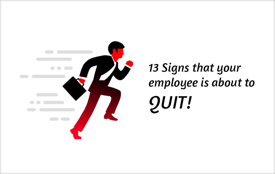 Signs that employee is about to quit